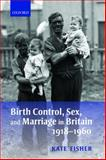 Birth Control, Sex, and Marriage in Britain 1918-1960, Fisher, Kate, 0199544603