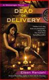 Dead on Delivery, Eileen Rendahl, 0425254607