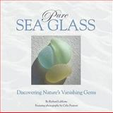 Pure Sea Glass : Discovering Nature's Vanishing Gems, LaMotte, Richard, 0975324608