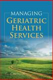 Managing Geriatric Health Services 1st Edition