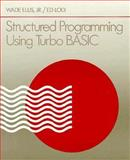 Structured Programming Using Turbo BASIC, Ellis, Wade, Jr. and Lodi, Ed, 0122374606
