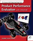 Product Performance Evaluation Using CAD/CAE, Chang, Kuang-Hua, 0123984602