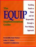 Equip Implementation Guide : Teaching Youth to Think and Act Responsibly Through a Peer-Helping Approach, Potter, Granville Bud and Gibbs, John C., 0878224602
