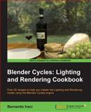 Blender Cycles: Lighting and Rendering Cookbook, Bernardo Iraci, 178216460X