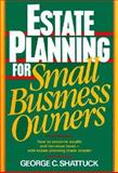 Estate Planning for Small Business Owners, Shattuck, George C., 0132854619