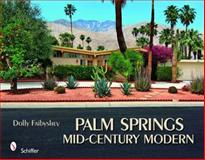 Palm Springs Mid-Century Modern, Dolly Faibyshev, 0764334611