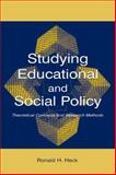 Studying Educational and Social Policy Making : Theoretical Concepts and Research Methods, Heck, Ronald H., 0805844619