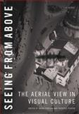 Seeing from Above : The Aerial View in Visual Culture, , 1780764618