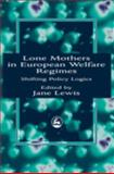 Lone Mothers in European Welfare Regimes : Shifting Policy Logics, , 1853024619