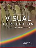 Visual Perception : A Clinical Orientation, Schwartz, Steven H., 0071604618
