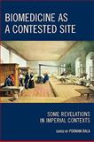 Biomedicine as a Contested Site : Some Revelations in Imperical Contexts, Bala, Poonam, 0739124617