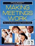 Making Meetings Work : How to Get Started, Get Going, and Get It Done, , 1412914612