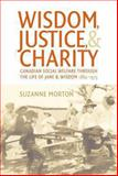Wisdom, Justice and Charity : Canadian Social Welfare Through the Life of Jane B. Wisdom, 1884-1975, Morton, Suzanne, 1442614617