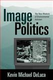 Image Politics : The New Rhetoric of Environmental Activism, DeLuca, Kevin Michael, 1572304618