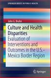 Culture and Health Disparities : Evaluation of Interventions and Outcomes in the U. S. -Mexico Border Region, Bruhn, John G., 3319064614