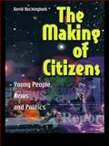 The Making of Citizens : Young People, News and Politics, Buckingham, David, 0415214610
