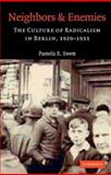 Neighbors and Enemies : The Culture of Radicalism in Berlin, 1929-1933, Swett, Patricia and Swett, Pamela E., 0521834619