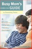 Busy Mom's Guide to Parenting Teens, Paul C. Reisser, 141436461X