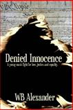 Denied Innocence, W. Alexander, 1482374617