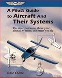 A Pilot's Guide to Aircraft and Their Systems, Dale Crane, 1560274611