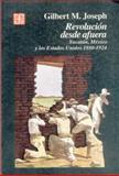 Revolución Desde Afuera : Yucatán, México y Los Estados Unidos, 1880-1924, Joseph, Gilbert M., 9681634616