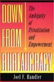 Down from Bureaucracy - The Ambiguity of Privatization and Empowerment, Handler, Joel F., 0691044619