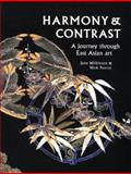 Harmony and Contrast : A Journey Through East Asian Art, Pearce, Nicholas, 0700704612