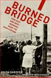 Burned Bridge : How East and West Germans Made the Iron Curtain, Sheffer, Edith, 0199314616