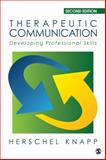 Therapeutic Communication : Developing Professional Skills, Knapp, Herschel, 1483344614