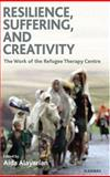 Resilience, Suffering, and Creativity : The Work of the Refugee Therapy Centre, Alayarian, Aida, 1855754614