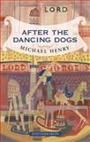 After the Dancing Dogs, Henry, Michael, 1904634613