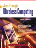 Just Enough Wireless Computing, Hayes, Ian S., 0130994618