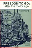Freedom to Go : After the Motor Age, Ward, Colin, 0900384611
