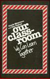 Our Classroom : We Can Learn Together, Moorman, Chick and Dishon, Dee, 0961604611