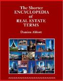 The Shorter Encyclopedia of Real Estate Terms : Based on English and North American Practice, Including Australian, Canadian, New Zealand, Scots Law, Civil Law and Latin Terms, Abbott, Damien, 0966894618