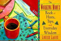 The Working Mom's Book of Hints, Tips, and Everyday Wisdom, Louise Lague, 1560794615