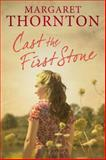 Cast the First Stone, Margaret Thornton, 1847514618