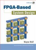 FPGA-Based System Design, Wolf, Wayne, 0131424610