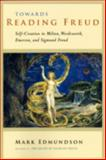 Towards Reading Freud : Self-Creation in Milton, Wordsworth, Emerson, and Sigmund Freud, Edmundson, Mark, 0226184617