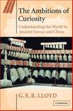 The Ambitions of Curiosity : Understanding the World in Ancient Greece and China, Lloyd, G. E. R., 0521894611