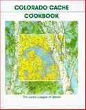 Colorado Cache Cookbook, Junior League of Denver, Colorado Inc. Staff, 0960394613