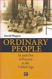 Ordinary People : In and Out of Poverty in the Gilded Age, Wagner, David, 1594514615