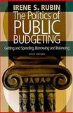 The Politics of Public Budgeting: Getting and Spending, Borrowing and Balancing, 6th Edition, Rubin, Irene S., 1604264616