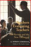Teachers Evaluating Teachers : Peer Review and the New Unionism, Lieberman, Myron, 0765804611