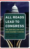 All Roads Lead to Congress : The $300 Billion Fight over Highway Funding, Panagopoulos, Costas and Schank, Joshua, 0872894614