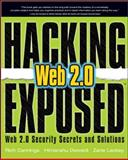 Hacking Exposed Web 2. 0 : Web 2. 0 Security Secrets and Solutions, Dwivedi, Himanshu and Lackey, Zane, 0071494618