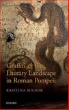 Graffiti and the Literary Landscape in Roman Pompeii, Milnor, Kristina, 0199684618
