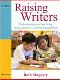 Raising Writers : Understanding and Nurturing Young Children's Writing Development, Shagoury, Ruth E., 0205514618