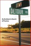 Down Detour Road : An Architect in Search of Practice, Cesal, Eric J., 0262014610