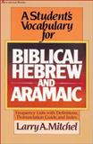A Student's Vocabulary for Biblical Hebrew and Aramaic, Larry A. Mitchel, 0310454611